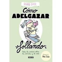 COMO ADELGAZAR FOLLANDO (EDICION ILUSTRADA). TODA LA VERDAD SOBRE LA COMIDA Y EL SEXO