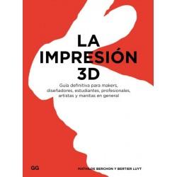 LA IMPRESION 3D. GUIA DEFINITIVA PARA MAKERS, DISEÑADORES, ESTUDIANTES, PROFESIONALES, ARTISTAS Y MANITAS EN GENERAL
