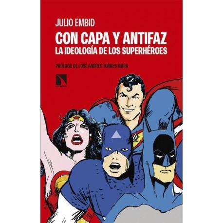 CON CAPA Y ANTIFAZ. LA IDEOLOGIA DE LOS SUPERHEROES