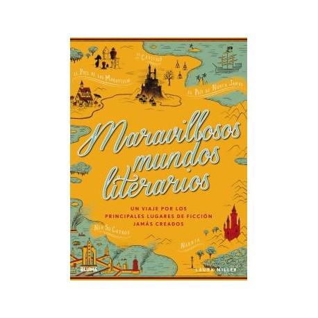 MARAVILLOSOS MUNDOS LITERARIOS. UN VIAJE POR LOS PRINCIPALES LUGARES DE FICCION JAMAS CREADOS