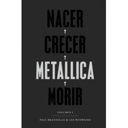 NACER · CRECER · METALLICA · MORIR. LA MEJOR Y MAS APASIONANTE BIOGRAFIA DE METALLICA.