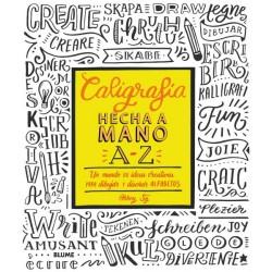 CALIGRAFIA HECHA A MANO A-Z. UN MUNDO DE IDEAS CREATIVAS PARA DIBUJAR Y DISEÑAR ALFABETOS