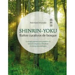 SHINRIN-YOKU. BAÑOS CURATIVOS DE BOSQUE. LA TERAPIA JAPONESA PARA PROMOVER LA SALUD, LA RELAJACION Y FORTALECER EL SISTEMA INMUN