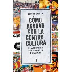 COMO ACABAR CON LA CONTRACULTURA. UNA HISTORIA SUBTERRANEA DE ESPAÑA