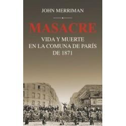 MASACRE. VIDA Y MUERTE EN LA COMUNA DE PARIS DE 1871