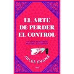 EL ARTE DE PERDER EL CONTROL. UN VIAJE FILOSOFICO EN BUSCA DEL EXTASIS
