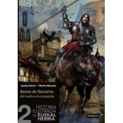 HISTORIA ILUSTRADA DE EUSKAL HERRIA 02. REINO DE NAVARRA, DEL SUEÑO A LA CONQUISTA