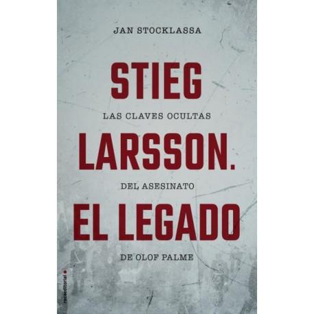 STIEG LARSSON. EL LEGADO. LAS CLAVES OCULTAS DEL ASESINATO DE OLOF PALME
