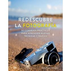 REDESCUBRE LA FOTOGRAFIA. 50 CONSEJOS PRACTICOS PARA APRENDER NUEVAS TECNICAS Y TRUCOS