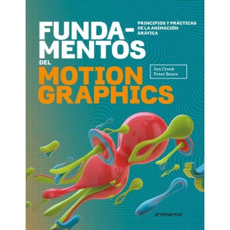 FUNDAMENTOS DEL MOTION GRAPHICS. PRINCIPIOS Y PRACTICAS DE LA ANIMACION GRAFICA