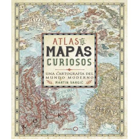 ATLAS DE MAPAS CURIOSOS. UNA CARTOGRAFIA DEL MUNDO MODERNO