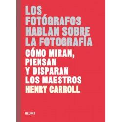 LOS FOTOGRAFOS HABLAN SOBRE LA FOTOGRAFIA. COMO MIRAN, PIENSAN Y DISPARAN LOS MAESTROS