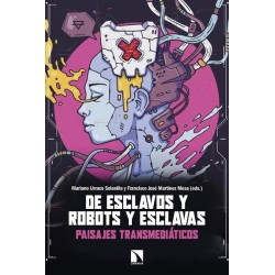DE ESCLAVOS Y ROBOTS Y ESCLAVAS. PAISAJES TRANSMEDIATICOS