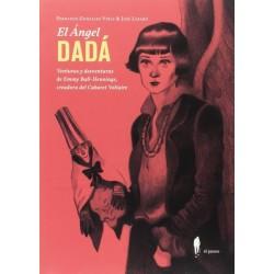 EL ANGEL DADA. VENTURAS Y DEVENTURAS DE EMMY BALL-HENNINGS, CREADORA DEL CABARET VOLTAIRE