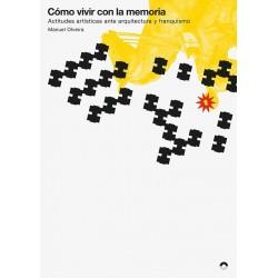 COMO VIVIR CON LA MEMORIA - ACTITUDES ARTISTICAS ANTE ARQUITECTURA Y FRANQUISMO