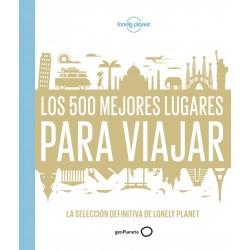 LOS 500 MEJORES LUGARES PARA VIAJAR. LA SELECCION DEFINITIVA DE LONELY PLANET
