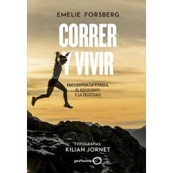 CORRER Y VIVIR. ENCUENTRA LA FUERZA, EL EQUILIBRIO Y LA FELICIDAD. FOTOGRAFIAS: KILIAN JORNET