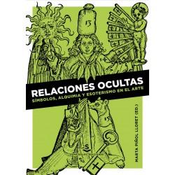 RELACIONES OCULTAS. SIMBOLOS, ALQUIMIA Y ESOTERISMO EN EL ARTE