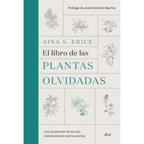 EL LIBRO DE LAS PLANTAS OLVIDADAS. UNA RECUPERACION DE LOS USOS TRADICIONALES DE NUESTRAS PLANTAS