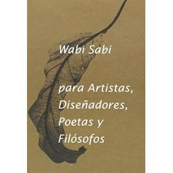 WABI- SABI PARA ARTISTAS, DISEÑADORES, POETAS Y FILOSOFOS
