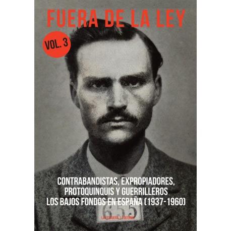 FUERA DE LA LEY VOL.3. CONTRABANDISTAS, EXPROPIADORES, PROTOQUINQUIS Y GUERRILLEROS