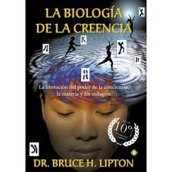 LA BIOLOGIA DE LA CREENCIA (EDICION 10º ANIVERSARIO). LA LIBERACION DEL PODER DE LA CONCIENCIA, LA MATERIA Y LOS MILAGROS