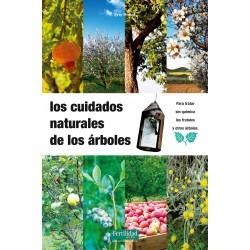 LOS CUIDADOS NATURALES DE LOS ARBOLES. PARA TRABAJAR SIN QUIMICA LOS FRUTALES Y OTROS ARBOLES