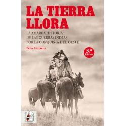LA TIERRA LLORA. LA AMARGA HISTORIA DE LAS GUERRAS INDIAS POR LA CONQUISTA DEL OESTE