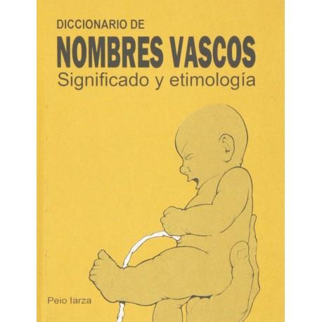 DICCIONARIO DE NOMBRES VASCOS. SIGNIFICADO Y ETIMOLOGIA