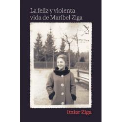 FELIZ Y VIOLENTA VIDA DE MARIBEL ZIGA,LA