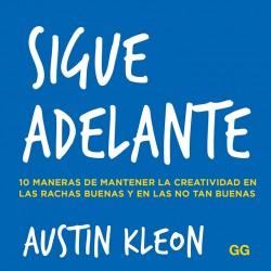 SIGUE ADELANTE. 10 MANERAS DE MANTENER LA CREATIVIDAD EN LAS RACHAS BUENAS Y EN LAS NO TAN BUENAS