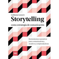 STORYTELLING COMO ESTRATEGIA DE COMUNICACION. HERRAMIENTAS NARRATIVAS PARA COMUNICADORES, CREATIVOS Y EMPRENDEDORES