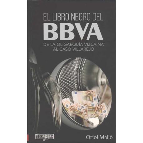 LIBRO NEGRO DEL BBVA. DE LA OLIGARQUIA VIZCAINA AL CASO VILLAREJO