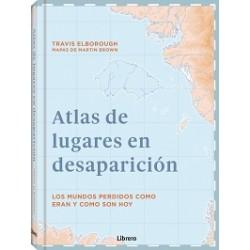 ATLAS DE LUGARES EN DESAPARICION. LOS MUNDOS PERDIDOS COMO ERAN Y COMO SON HOY