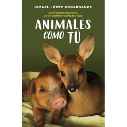 ANIMALES COMO TU. LAS HISTORIAS MAS BELLAS DE LA FUNDACION SANTUARIO GAIA