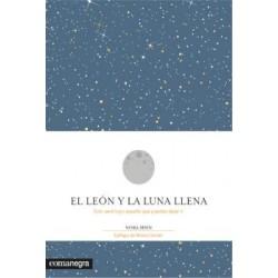 EL LEON Y LA LUNA LLENA. SOLO SERA TUYO AQUELLO QUE PUEDAS DEJAR IR