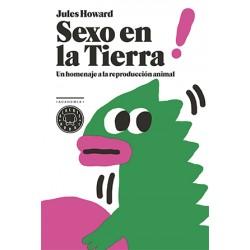 SEXO EN LA TIERRA. UN HOMENAJE A LA REPRODUCCION ANIMAL