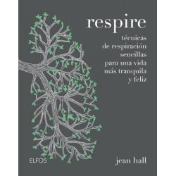 RESPIRE. TECNICAS DE RESPIRACION SENCILLAS PARA UNA VIDA MAS TRANQUILA Y FELIZ