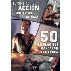 EL CINE DE ACCION QUE YA NO SE HACE: 50 PELICULAS QUE MARCARON UNA EPOCA